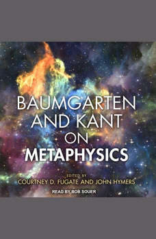 Baumgarten and Kant on Metaphysics, Courtney D. Fugate