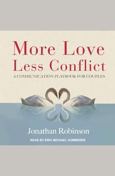 More Love, Less Conflict: A Communication Playbook for Couples, Jonathan Robinson