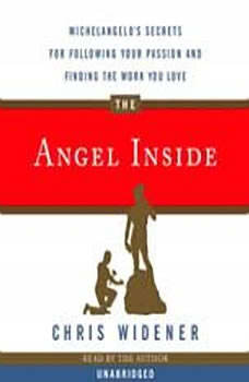 The Angel Inside: Michelangelo's Secrets For Following Your Passion and Finding the Work You Love, Chris Widener