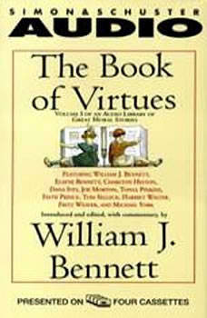 The Book of Virtues: An Audio Library of Great Moral Stories, William J. Bennett