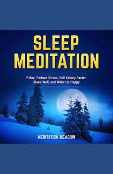 Sleep Meditation: Relax, Reduce Stress, Fall Asleep Faster, Sleep Well, and Wake Up Happy, Meditation Meadow