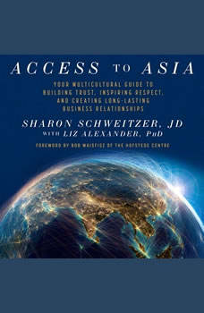Access to Asia: Your Multicultural Guide to Building Trust, Inspiring Respect, and Creating Long-Lasting Business Relationship, JD Schweitzer