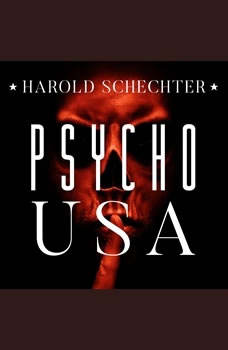 Psycho USA: Famous American Killers You Never Heard Of, Harold Schechter