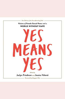 Yes Means Yes!: Visions of Female Sexual Power and a World without Rape, Jaclyn Friedman