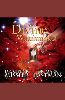 The Divine Watchmaker, Chuck Missler and Mark Eastman