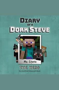 Diary Of A Minecraft Dork Steve Book 2: The Hero: (An Unofficial Minecraft Book), MC Steve