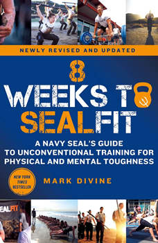 8 Weeks to SEALFIT: A Navy SEAL's Guide to Unconventional Training for Physical and Mental Toughness-Revised Edition, Mark Divine