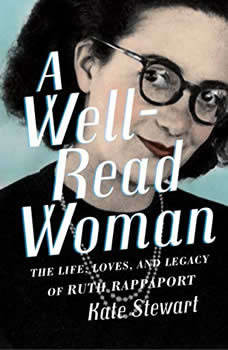 A Well-Read Woman: The Life, Loves, and Legacy of Ruth Rappaport, Kate Stewart