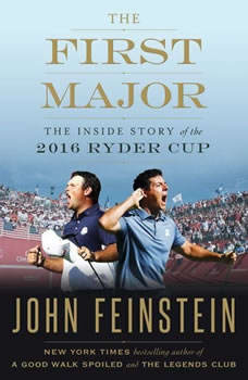 The First Major: The Inside Story of the 2016 Ryder Cup, John Feinstein