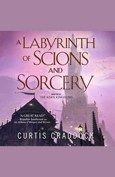 A Labyrinth of Scions and Sorcery: Book Two in the Risen Kingdoms, Curtis Craddock