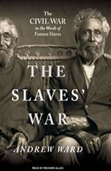 The Slaves' War: The Civil War in the Words of Former Slaves, Andrew Ward
