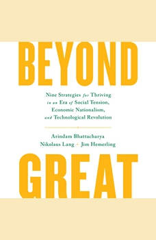 Beyond Great: Nine Strategies for Thriving in an Era of Social Tension, Economic Nationalism, and Technological Revolution, Arindam Bhattacharya