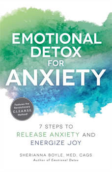 Emotional Detox for Anxiety: 7 Steps to Release Anxiety and Energize Joy, Sherianna Boyle