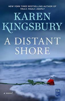 A Distant Shore: A Novel, Karen Kingsbury