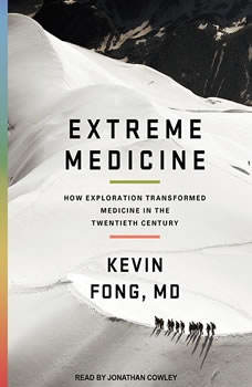 Extreme Medicine: How Exploration Transformed Medicine in the Twentieth Century, MD Fong