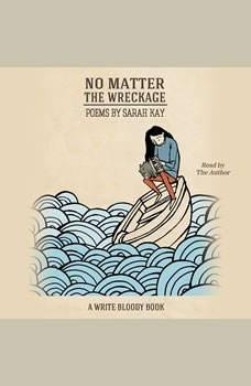 No Matter the Wreckage, Sarah Kay