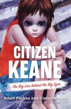 Citizen Keane: The Big Lies behind the Big Eyes, Adam Parfrey; Cletus Nelson