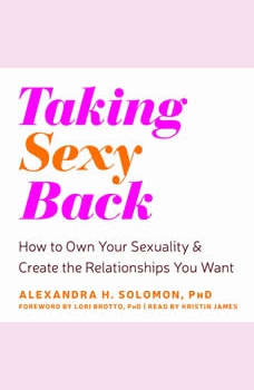 Taking Sexy Back: How to Own Your Sexuality and Create the Relationships You Want, Alexandra H Solomon