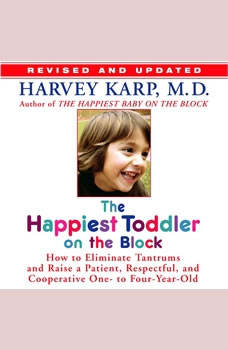 The Happiest Toddler on the Block: How to Eliminate Tantrums and Raise a Patient, Respectful and Cooperative One- to Four-Year-Old, Harvey Karp M.D.