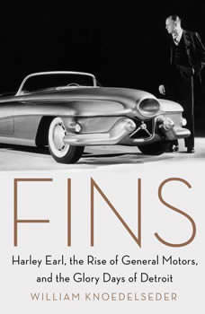 Fins: Harley Earl, the Rise of General Motors, and the Glory Days of Detroit, William Knoedelseder