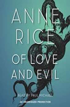 Of Love and Evil: The Songs of the Seraphim, Book Two, Anne Rice