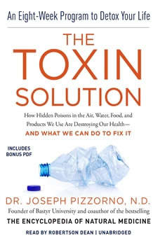 The Toxin Solution: How Hidden Poisons in the Air, Water, Food, and Products We Use Are Destroying Our Healthand What We Can Do to Fix It, Joseph Pizzorno ND