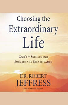 Choosing the Extraordinary Life: God's 7 Secrets for Success and Significance, Robert Jeffress