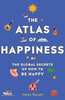 The Atlas of Happiness: The Global Secrets of How to Be Happy, Helen Russell