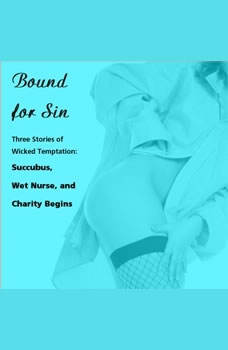 Bound for Sin: Three Stories of Wicked Temptation: Includes Succubus, Wet Nurse, and Charity Begins from Pleasure Bound, Susan Swann