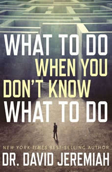 What to Do When You Don't Know What to Do, David Jeremiah