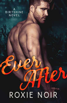 Ever After: Dirtshine Book 3 Dirtshine Book 3, Roxie Noir