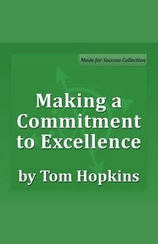 Making a Commitment to Excellence: Becoming a Sales Professional, Tom Hopkins