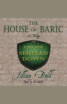 The House of Baric Part One: Shields Down, Jillian Bald