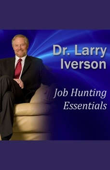 Job Hunting Essentials: Overcome the 3 Mindsets that will Block Your Success, Dr. Larry Iverson Ph.D.