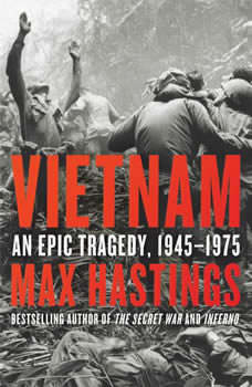 Vietnam: An Epic Tragedy, 1945-1975, Max Hastings