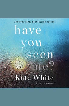Have You Seen Me?: A Novel of Suspense, Kate White