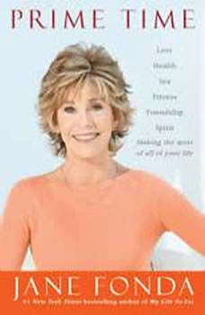 Prime Time: Love, health, sex, fitness, friendship, spirit--making the most of all of your life, Jane Fonda
