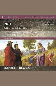 Ruth: Audio Lectures: 7 Lessons on Literary Context, Structure, Exegesis, and Interpretation, Daniel I. Block
