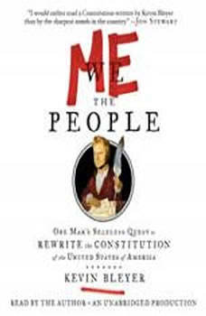 Me the People: One Man's Selfless Quest to Rewrite the Constitution of the United States of America, Kevin Bleyer