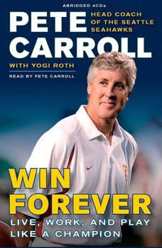 Win Forever: Live, Work, and Play Like a Champion, Pete Carroll