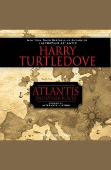 Atlantis and Other Places: Stories of Alternate History, Harry Turtledove