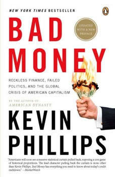 Bad Money: The Inexcusable Failure of American Finance: An Update to Bad Money (A Penguin Group eSpecial from Penguin Books), Kevin Phillips