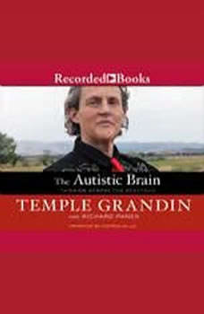 The Autistic Brain: Thinking Across the Spectrum, Temple Grandin