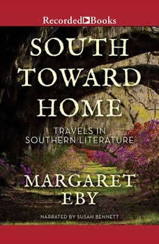 South Toward Home: Travels in Southern Literature Travels in Southern Literature, Margaret Eby