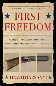 First Freedom: A Ride Through America's Enduring History with the Gun, David Harsanyi