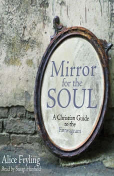Mirror for the Soul: A Christian Guide to the Enneagram, Alice Fryling