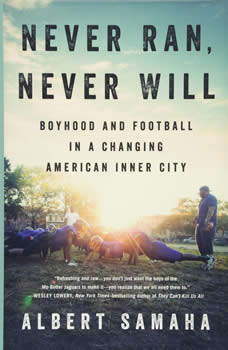 Never Ran, Never Will: Boyhood and Football in a Changing American Inner City Boyhood and Football in a Changing American Inner City, Albert Samaha