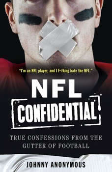 NFL Confidential: True Confessions from the Gutter of Football, Johnny Anonymous