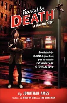 Bored to Death: A Noir-otic Story A Noir-otic Story, Jonathan Ames