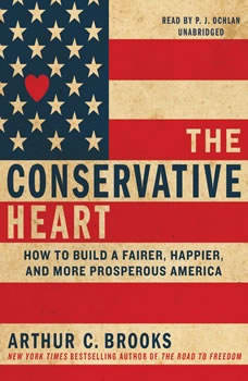 The Conservative Heart: How to Build a Fairer, Happier, and More Prosperous America, Arthur C. Brooks
